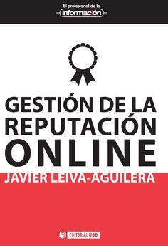 LEIVA AGUILERA, J. Gestión de la reputación online. Barcelona: UOC, 2012, 100 p.