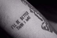 I'll be better than I was tattoo