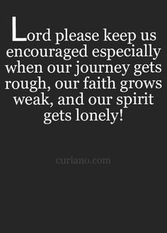 Encourage us, Lord.
