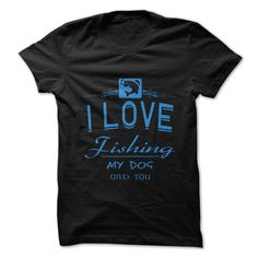 (New T-Shirts) I Love Fishing My Dog And You - Buy Now...