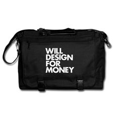 """WILL DESIGN FOR MONEY"" Messenger Bag Hmmm ...... A message ... messanger ...."