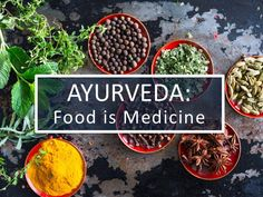 Ayurveda: Food is Medicine