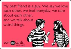 No but actually this is me and my guy best friend! We might not text everyday but we always pick up out conversation where we left off! Best Friend Quotes For Guys, Guy Best Friend, Guy Friends, Best Friend Goals, Best Friends, Guy Bff Quotes, Couple Quotes, Love Quotes, Funny Quotes