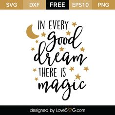 *** FREE SVG CUT FILE for Cricut, Silhouette and more *** In every Good Dream there is Magic