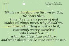 Quote 52 Sri Ramana Maharshi Who Am I? - Question 18 Whatever burdens are thrown…