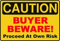 """Caveat Emptor – A Latin phrase meaning """"let the buyer beware.""""  The phrase implies that the burden of determining the relative quality and price of a product falls to the buyer, not the seller."""