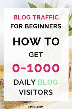 Blog Traffic For Beginners : How To Get 0-1000 Daily Readers