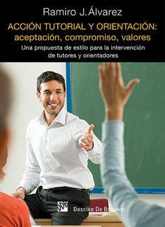 Acción tutorial y orientación : aceptación, compromiso, valores : una propuesta de estilo para la intervención de tutores y orientadores / Ramiro J. Álvarez