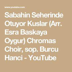 Sabahin Seherinde Otuyor Kuslar (Arr. Esra Baskaya Oygur) Chromas Choir, sop. Burcu Hanci - YouTube