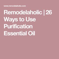 Remodelaholic | 26 Ways to Use Purification Essential Oil
