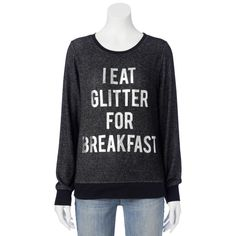 """This cracks me up! Recycled Karma """"I Eat Glitter For Breakfast"""" Long Sleeve Top - Juniors New Wardrobe, Cool Shirts, Dress To Impress, Long Sleeve Tops, What To Wear, Style Me, Cool Outfits, Graphic Sweatshirt, Style Inspiration"""