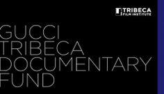 Gucci Tribeca Documentary Fund https://tribecafilminstitute.org/programs/detail/gucci_tribeca_documentary_fund