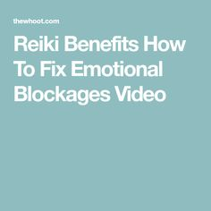 Reiki Benefits How To Fix Emotional Blockages Video
