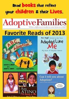 It is important for children to see themselves and their life experiences reflected in the books they read. It is essential that they receive healthy,adoption-attuned  messages that assist them in understanding their adoption.  Check out these books rated by Adoptive Families Magazine as favorites for 2013. Leqarn more about adoption-attunement ( #AQ ) at GIFT Family Services #adoptiveparenting #diversity #kidlit