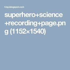 superhero+science+recording+page.png (1152×1540)
