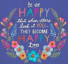 Be so happy that when others look at you they become too Words Quotes, Me Quotes, Motivational Quotes, Inspirational Quotes, Qoutes, Friend Quotes, Happy Thoughts, Positive Thoughts, Positive Quotes