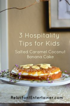 Enjoy this Salted Caramel Coconut Banana Cake and simple hospitlity tips for kids!