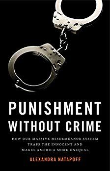 Punishment Without Crime How Our Massive Misdemeanor System Traps The Innocent And Makes America More