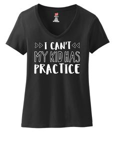 Perfect funny shirt for the sports or dance mom - I Can't My Kid Has Practice - v-neck shirt for women - great gift by DoodlesAndDots2 on Etsy