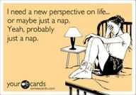 Free and Funny News Ecard: I need a new perspective on life. or maybe just a nap. Yeah, probably just a nap. Create and send your own custom News ecard. Now Quotes, Great Quotes, Funny Quotes, Funny Shit, Haha Funny, Funny Stuff, Funny Laugh, Laugh Laugh, Funny Work