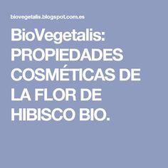 BioVegetalis: PROPIEDADES COSMÉTICAS DE LA FLOR DE HIBISCO BIO.