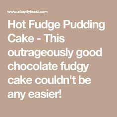 Hot Fudge Pudding Cake - This outrageously good chocolate fudgy cake couldn't be any easier! Hot Fudge Pudding Cake Recipe, Chocolate Pudding Desserts, Hot Fudge Cake, Chocolate Lava Cake, Chocolate Sweets, Chocolate Recipes, Chocolate Cobbler, Chocolate Flavors, Cakes Plus