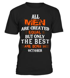 Mens All Men Created Equal But The Best Are Born In October