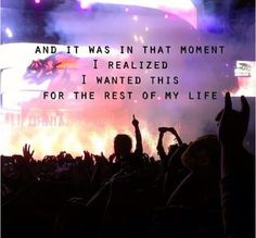 It was that moment I realized I wanted this for the rest of my life - trance Concert Quotes, Edm Quotes, Rave Quotes, Music Quotes, Qoutes, Music Love, Music Is Life, House Music, Live Music