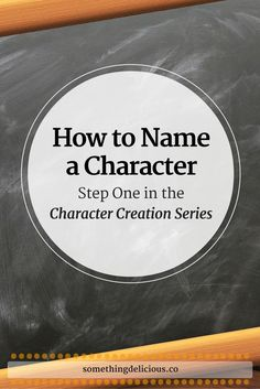 How to name a character: delve into this first step in the character creation process and find out where to look, what to look for, and what to avoid when naming the characters in your novel! // Something Delicious