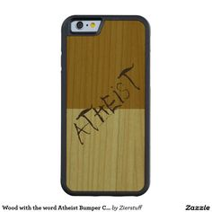 Wood with the word Atheist Bumper Cherry Carved® Cherry iPhone 6 Bumper Case