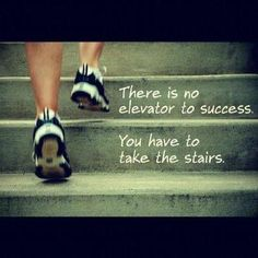 There is no elevator to success you have to take the stairs #quotes #life