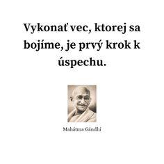 Vykonať vec, ktorej sa bojíme, je prvý krok k úspechu. - Mahátma Gándhí #boj #neúspech #jedlo Gandhi, Mantra, Friends, Quotes, Psychology, Amigos, Quotations, Boyfriends, Quote