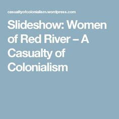 Slideshow: Women of Red River – A Casualty of Colonialism