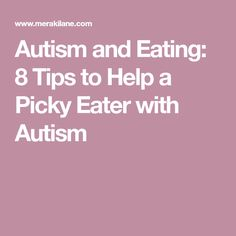 Autism and Eating: 8 Tips to Help a Picky Eater with Autism