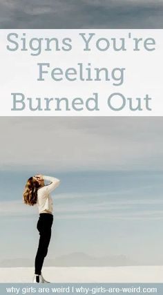 Signs You're Feeling Burned Out - Why Girls Are Weird #wiblogger #lifestyleblogger #30somethingblogger