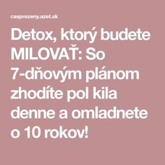 Detox, ktorý budete MILOVAŤ: So 7-dňovým plánom zhodíte pol kila denne a omladnete o 10 rokov! Atkins Diet, Organic Beauty, Detox, Food And Drink, Health Fitness, How To Plan, Drinks, Healthy, Recipes