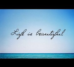 Beauty Quote:  Life is Beautiful