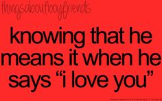 """Knowing that he means it when he says """"I love you""""... <3 Things About Boyfriends"""