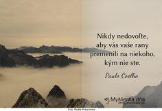 Nikdy nedovoľte, aby vás vaše rany premenili na niekoho, kým nie ste. Paulo Coelho