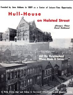 Hull House on Halsted Street, Chicago's oldest social settlement founded by Jane Addams in 1889 as a center of leisure-time opportunity.