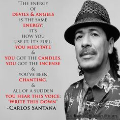 """Quote from Carlos Santana    The only angels that you can contact are fallen angels or """"ascended masters""""...not the Angels that are worshippers and followers of the one True God Yahuah. I guess he means demons and fallen angels.."""