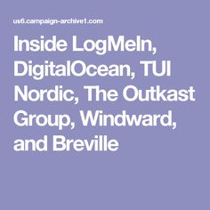 Inside LogMeIn, DigitalOcean, TUI Nordic, The Outkast Group, Windward, and Breville