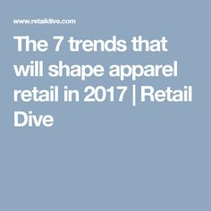 The 7 trends that will shape apparel retail in 2017 | Retail Dive   The trends include: 1) More of the Same 2) New retail concepts emerge 3) Personalization and Custom Experiences 4) Athleisure morphs, grows 5) Subscription Services 6) Smart Stores 7) The phone as store All of these trends are relevant to the forcast because they will have major impacts on futures fashion trends. (Jessica C) 9/10/2017