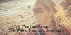 #'You Look Great!' -- Life With A Traumatic Brain Injury - Huffington Post: Huffington Post 'You Look Great!' -- Life With A Traumatic…