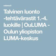 Talvinen luonto -tehtävärastit 1.-4. luokille | OuLUMA - Oulun yliopiston LUMA-keskus Walking In Nature, Science And Nature, First Grade, Geography, Crafts For Kids, Environment, Teaching, Activities, Education