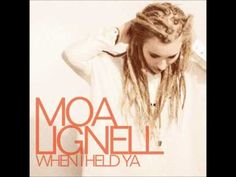 never get tired of this song...      Moa Lignell - When I Held Ya