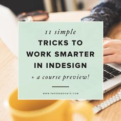 It's no secret I love InDesign– if you've been around these parts for even  just a week, you can probably tell that :) I'm launching my very first  e-course in just 3 weeks, so today I want to share a few of my favorite  simple tricks, tools, and shortcuts to help you work smarter + faster in  Adobe InDesign. Stick around until the end, and you can download a sneak  peek at one of my favorite components of my new course – the ready-to-use  project you'll complete by the end of it.I've got…