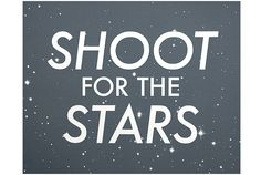 Shoot For the Stars Print from Keep Calm Gallery. I want this for my bedroom so it is the last thing I see every night, and the first thing every day.