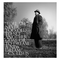 """You are never too old to set another goal or to dream a new dream."" - C.S. Lewis ——- ""Nunca eres demasiado viejo para fijar otra meta o para soñar un nuevo sueño."" C.S. Lewis  #CSLewis #Quote #Frase"