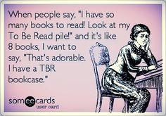 Do you have TBR piles or bookcases or both?